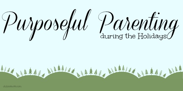 purposeful parenting holidays