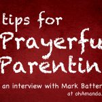 5 Tips on Prayerful Parenting from Mark Batterson