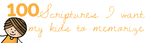 100 scriptures i want my kids to memorize