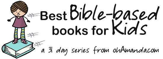 Best Bible Based Books for Kids // a series by ohAmanda.com