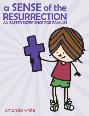 A Sense of the Resurrection: An Easter Experience for Families from ohAmanda.com