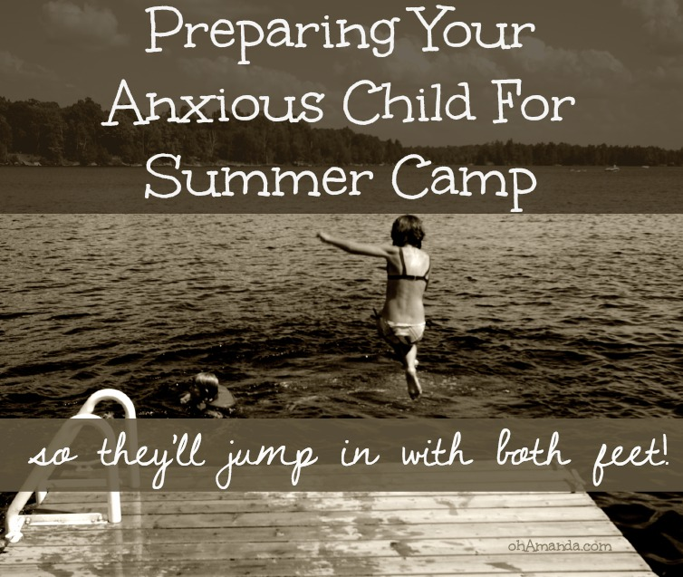 Preparing Your Anxious or Sensitive Child for Summer Camp--so they'll jump in with both feet! // ohAmanda.com