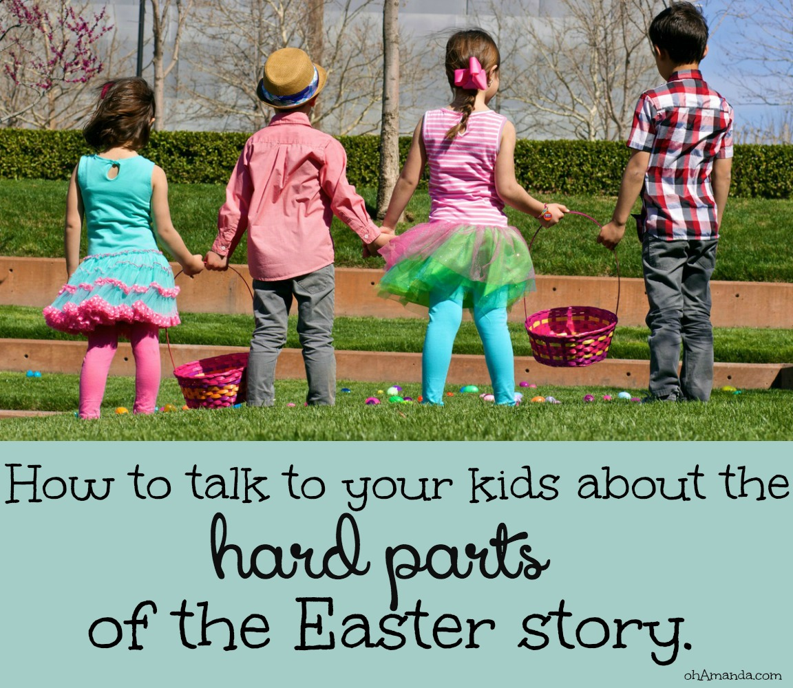 How To Talk To Your Kids about the Hard Parts of the Easter Story. Simple tips for  helping kids understand the death and resurrection of Jesus. // ohAmanda.com