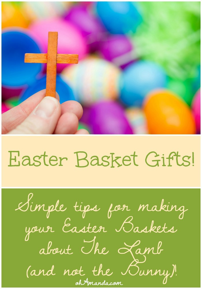 Super simple ways to make your Easter Basket gifts about JESUS! Lots of Scriptures & fun suggestions! // ohamanda.com