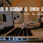 How I Write a Blog Post: Part 1