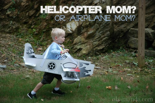 Helicopter Mom? Or Airplane Mom?