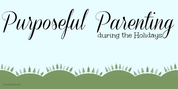 purposeful parenting holidays