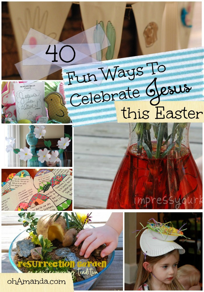 40 Fun Ways To Celebrate Jesus This Easter // ohAmanda.com