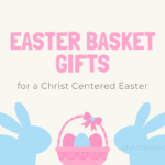 5 Easter Basket Gifts For a Christ-Centered Easter
